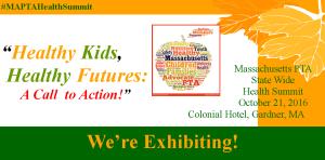 Healthy Kids Healthy Futures - MA PTA Health Summit Were Exhibiting